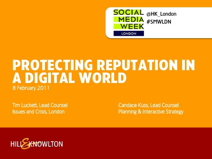 @HK_London<br />#SMWLDN<br />PROTEcting reputation in a digital worLd<br />8 February 2011<br />Tim Luckett, Lead Counsel	...