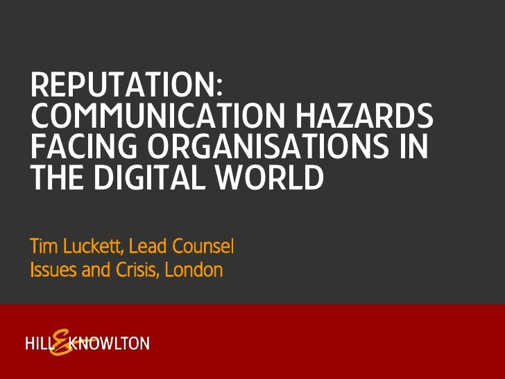 Reputation:communication hazards facing organisations in the digital world<br />Tim Luckett, Lead Counsel 	<br />Issues an...