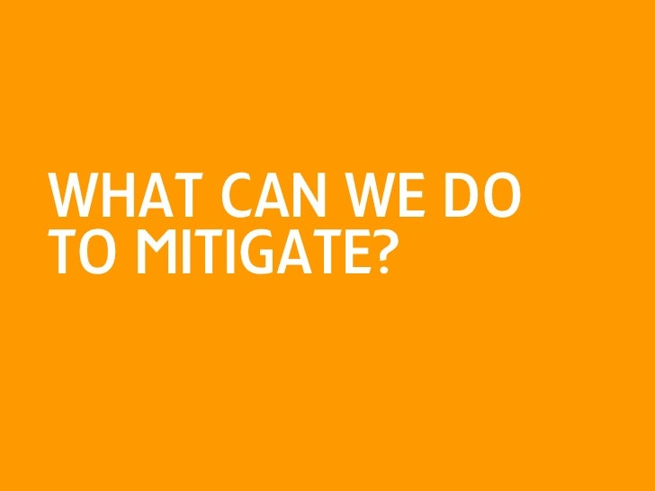 what can we do to mitigate?<br />