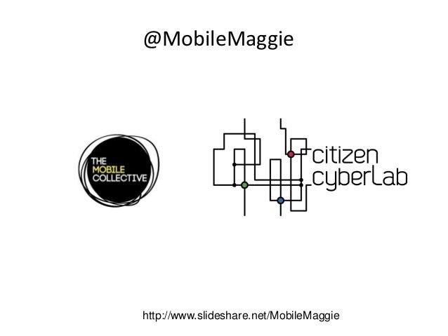 @MobileMaggie http://www.slideshare.net/MobileMaggie