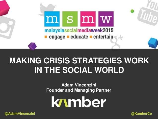 MAKING CRISIS STRATEGIES WORK IN THE SOCIAL WORLD Adam Vincenzini Founder and Managing Partner @AdamVincenzini @KamberCo