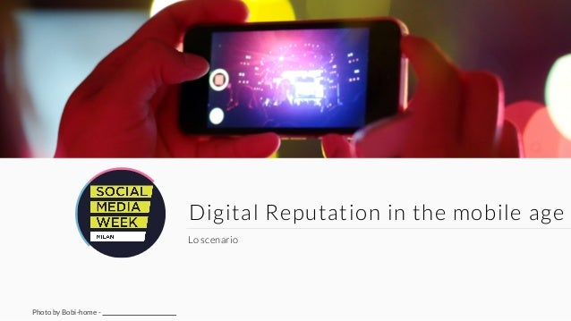 Digital Reputation in the mobile age Lo scenario Photo by Bobi-home -