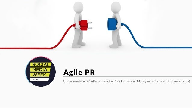 Agile  PR   Come  rendere  più  efficaci  le  a0vità  di  Influencer  Management  (facendo  meno  fa;ca)
