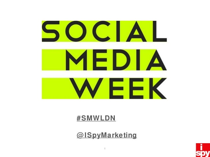#SMWLDN @ISpyMarketing
