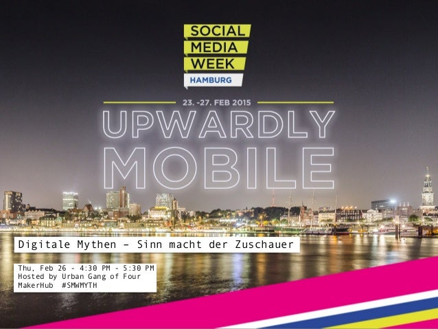 Digitale Mythen – Sinn macht der Zuschauer Thu, Feb 26 - 4:30 PM - 5:30 PM Hosted by Urban Gang of Four MakerHub #SMWMYTH