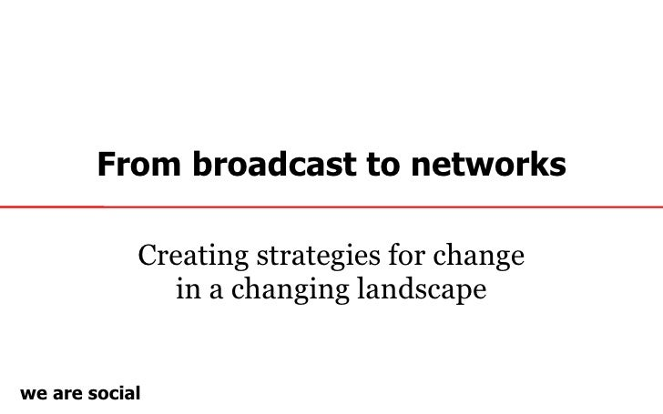 From broadcast to networks Creating strategies for change in a changing landscape