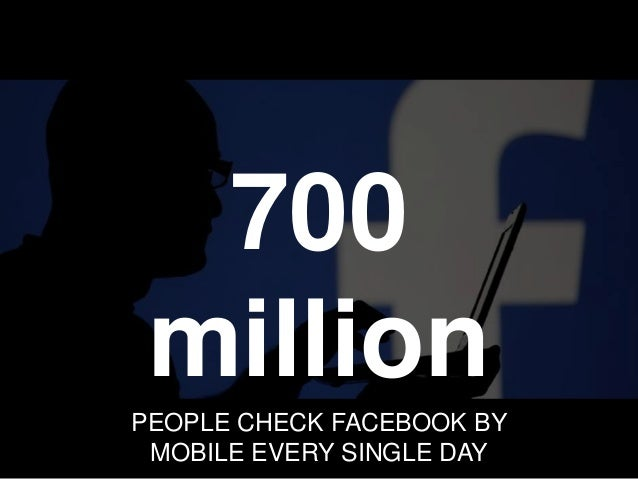 www.imaginedc.net info@imaginedc.net @wefightugly 700 million PEOPLE CHECK FACEBOOK BY MOBILE EVERY SINGLE DAY