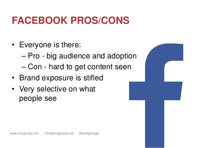 www.imaginedc.net info@imaginedc.net @wefightugly FACEBOOK PROS/CONS • Everyone is there: – Pro - big audience and adoptio...
