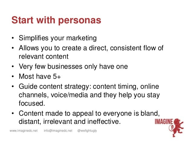 www.imaginedc.net info@imaginedc.net @wefightugly Start with personas • Simplifies your marketing • Allows you to create a...