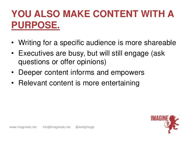 www.imaginedc.net info@imaginedc.net @wefightugly YOU ALSO MAKE CONTENT WITH A PURPOSE. • Writing for a specific audience ...
