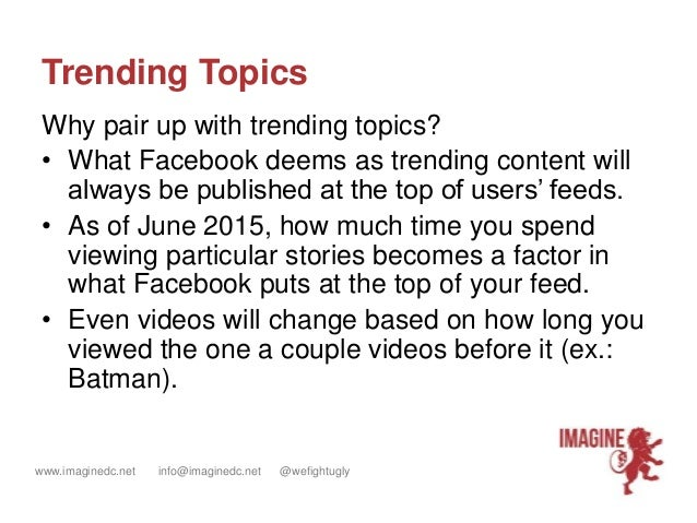 www.imaginedc.net info@imaginedc.net @wefightugly Trending Topics Why pair up with trending topics? • What Facebook deems ...