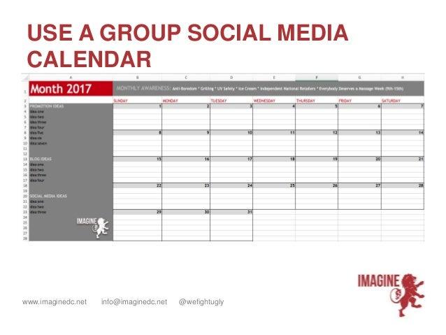 www.imaginedc.net info@imaginedc.net @wefightugly USE A GROUP SOCIAL MEDIA CALENDAR
