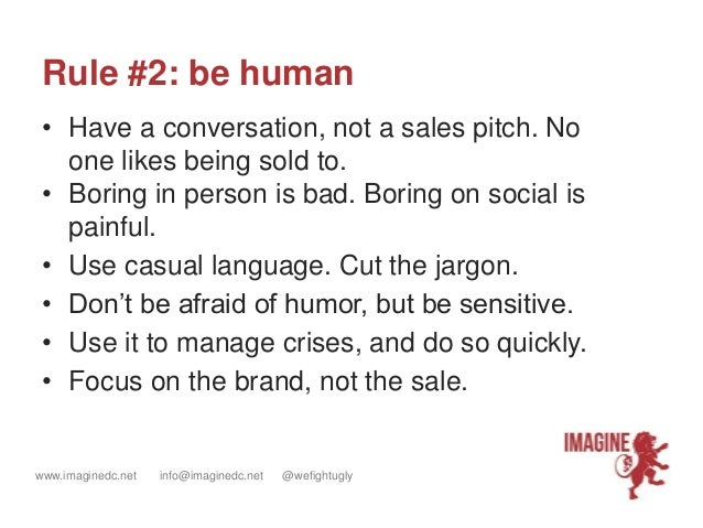 www.imaginedc.net info@imaginedc.net @wefightugly • Have a conversation, not a sales pitch. No one likes being sold to. • ...