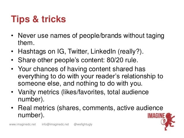www.imaginedc.net info@imaginedc.net @wefightugly Tips & tricks • Never use names of people/brands without taging them. • ...