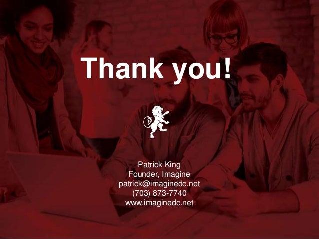 www.imaginedc.net info@imaginedc.net @wefightugly Thank you! Patrick King Founder, Imagine patrick@imaginedc.net (703) 873...