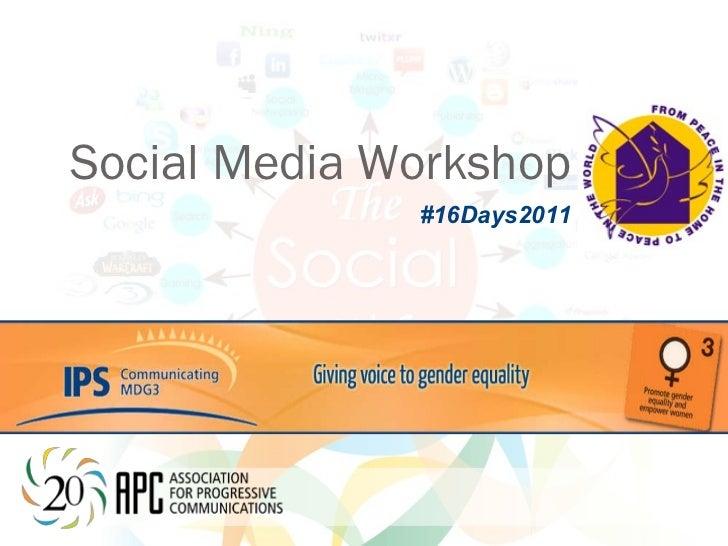 Social Media Workshop <ul><li>#16Days2011 </li></ul>