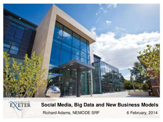 Social Media, Big Data and New Business Models Richard Adams, NEMODE SRF  6 February, 2014