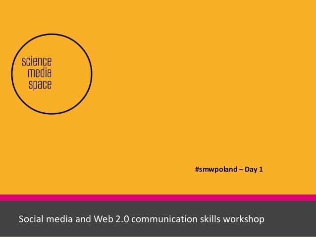 Social media and Web 2.0 communication skills workshopSocial media and Web 2.0 communication skills workshop #smwpoland – ...
