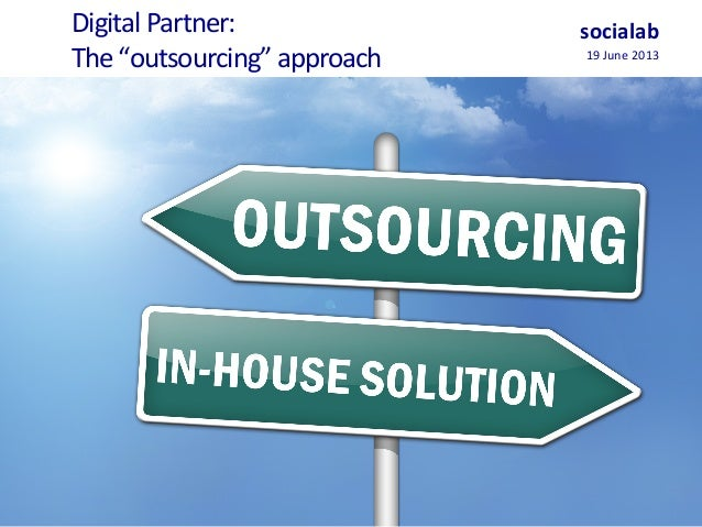 """Digital Partner:   The """"outsourcing"""" approach  socialab 19 June 2013"""