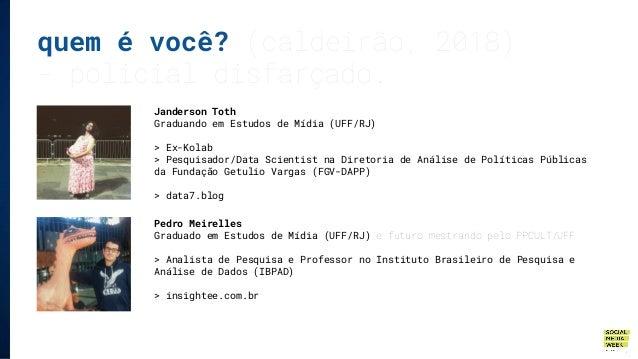 quem é você? (caldeirão, 2018) - policial disfarçado. Janderson Toth Graduando em Estudos de Mídia (UFF/RJ) > Ex-Kolab > P...