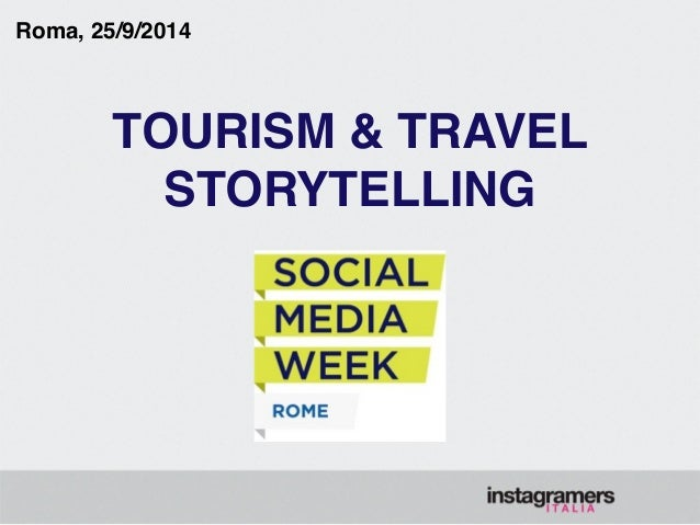 Roma, 25/9/2014  TOURISM & TRAVEL!  STORYTELLING