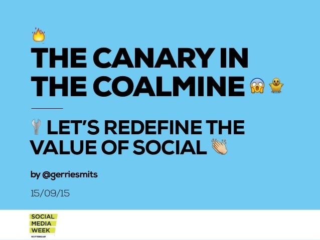 LET'S REDEFINETHE VALUE OF SOCIAL by@gerriesmits 15/09/15 THE CANARYIN THE COALMINE