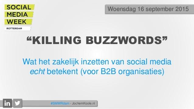 """""""KILLING BUZZWORDS"""" Wat het zakelijk inzetten van social media echt betekent (voor B2B organisaties) Woensdag 16 september..."""