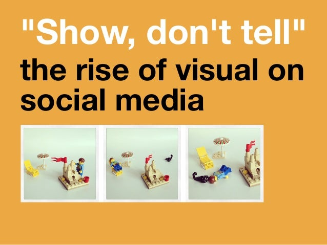 """Show, don't tell"" the rise of visual on social media"