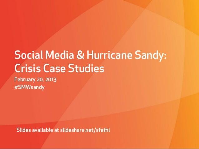 Social Media & Hurricane Sandy:Crisis Case StudiesFebruary 20, 2013#SMWsandySlides available at slideshare.net/sfathi