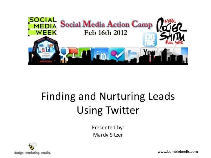 Finding and Nurturing Leads       Using Twitter          Presented by:          Mardy Sitzer                          www....