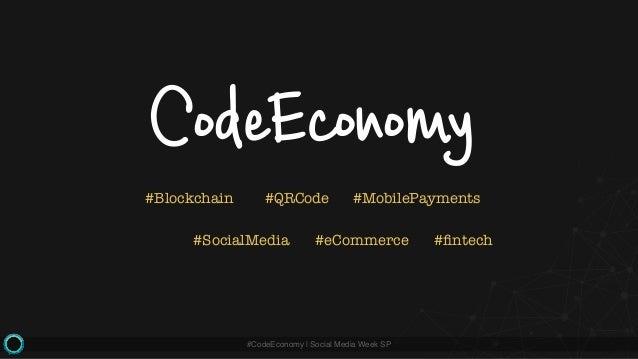 #CodeEconomy   Social Media Week SP CodeEconomy #Blockchain #QRCode #MobilePayments #SocialMedia #eCommerce #fintech