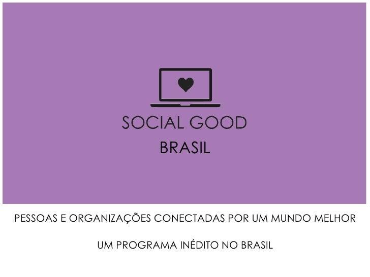 BRASILPESSOAS E ORGANIZAÇÕES CONECTADAS POR UM MUNDO MELHOR            UM PROGRAMA INÉDITO NO BRASIL
