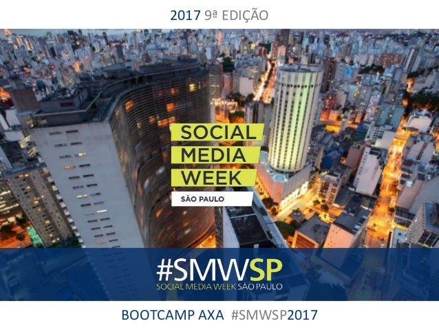 BOOTCAMP AXA #SMWSP2017 2017 9ª EDIÇÃO