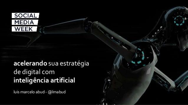 acelerando sua estratégia de digital com inteligência artificial luis marcelo abud - @lmabud