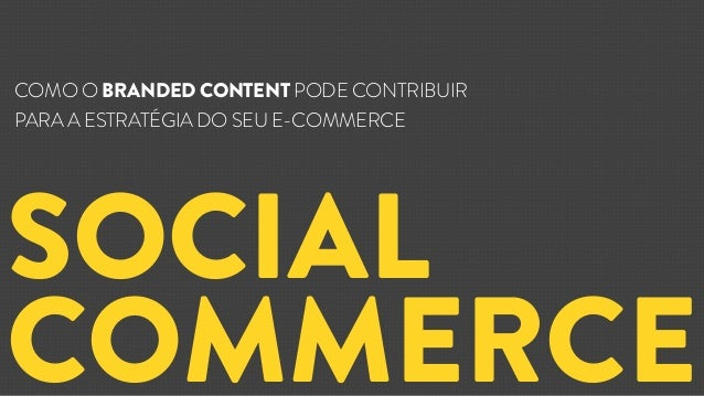 SOCIAL COMMERCE COMO O BRANDED CONTENT PODE CONTRIBUIR PARA A ESTRATÉGIA DO SEU E-COMMERCE