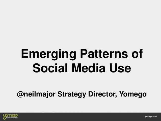 Emerging Patterns of Social Media Use @neilmajor Strategy Director, Yomego
