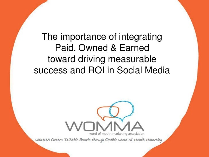 The importance of integrating     Paid, Owned & Earned   toward driving measurablesuccess and ROI in Social Media