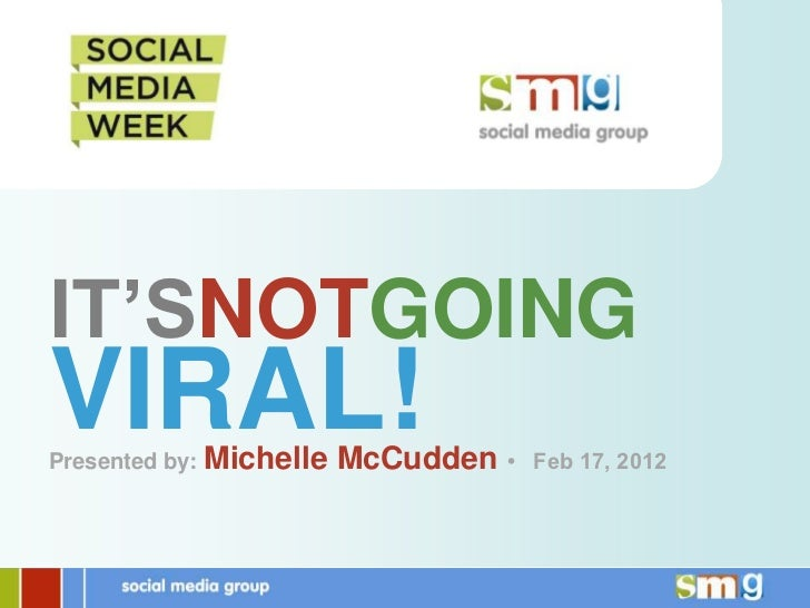 IT'SNOTGOINGVIRAL!Presented by: Michelle   McCudden •   Feb 17, 2012