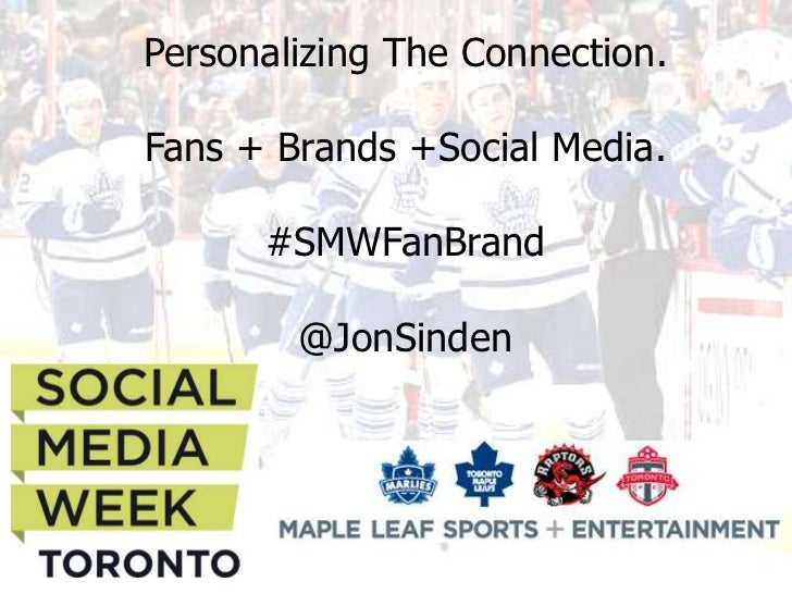 Personalizing The Connection.Fans + Brands +Social Media.      #SMWFanBrand        @JonSinden