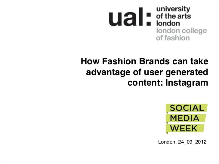 How Fashion Brands can take advantage of user generated         content: Instagram                 London, 24_09_2012