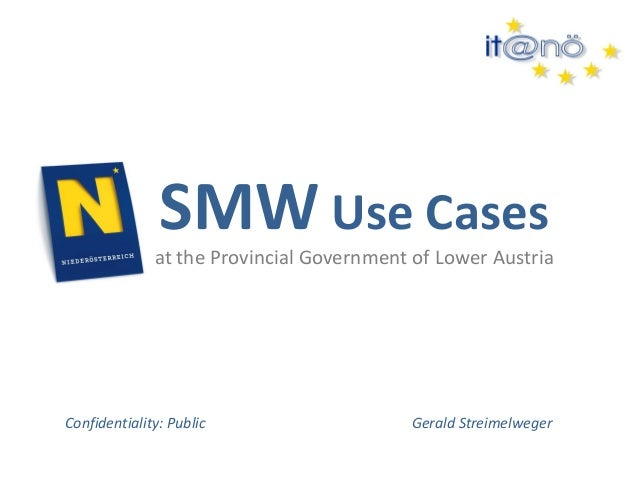 SMW Use Cases  at the Provincial Government of Lower Austria  Gerald Streimelweger  Confidentiality: Public