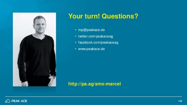 105 Your turn! Questions? • mp@peakace.de • twitter.com/peakaceag • facebook.com/peakaceag • www.peakace.de http://pa.ag/s...