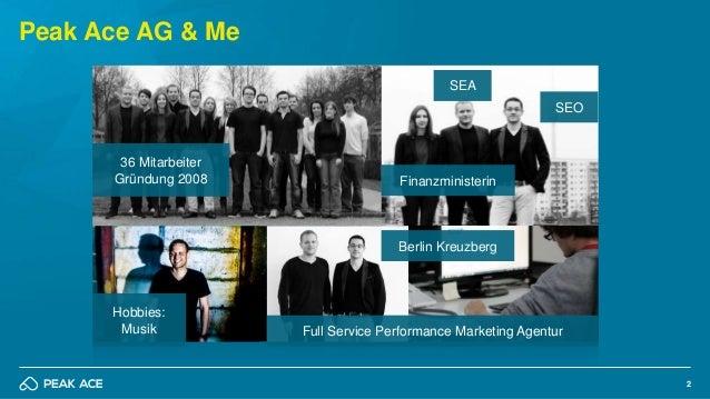2 Peak Ace AG & Me 36 Mitarbeiter Gründung 2008 Berlin Kreuzberg SEO Finanzministerin Hobbies: Musik Full Service Performa...