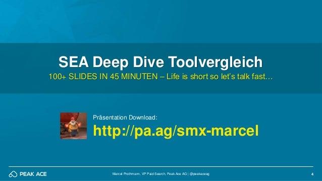 4Marcel Prothmann, VP Paid Search, Peak Ace AG   @peakaceag SEA Deep Dive Toolvergleich 100+ SLIDES IN 45 MINUTEN – Life i...