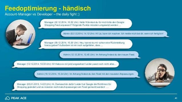 41 Feedoptimierung - händisch Account-Manager vs Developer – the daily fight ;) Manager (02.12.2014, 10.52 Uhr): Hallo! Kö...