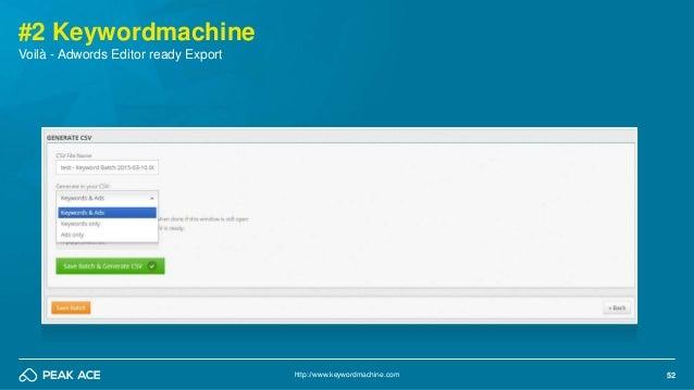 52http://www.keywordmachine.com #2 Keywordmachine Voilà - Adwords Editor ready Export