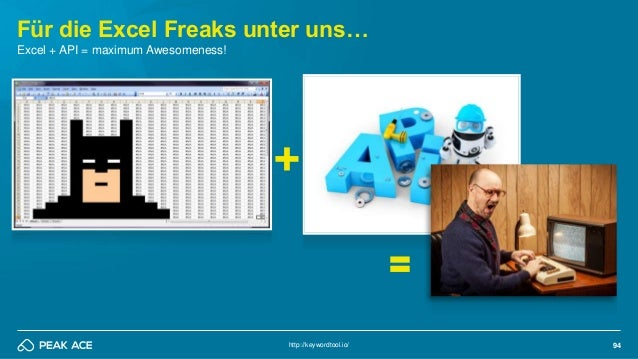 94 Für die Excel Freaks unter uns… http://keywordtool.io/ Excel + API = maximum Awesomeness! +