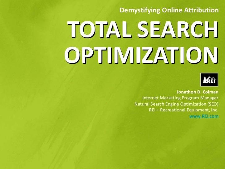 Demystifying Online AttributionTOTAL SEARCHOPTIMIZATION                             Jonathon D. Colman           Internet ...