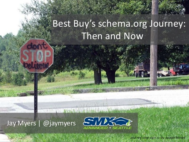 Best Buy's schema.org Journey: Then and Now Jay Myers | @jaymyers Journey stop sign cc-by Joseph Novak