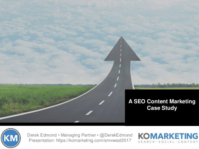 Derek Edmond • Managing Partner • @DerekEdmond Presentation: https://komarketing.com/smxwest2017 A SEO Content Marketing C...